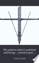 The Pattern Maker's Assistant; Embracing ... Practical Gear Construction