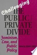 """""""Challenging the Public/private Divide: Feminism, Law, and Public Policy"""" by Susan B. Boyd"""