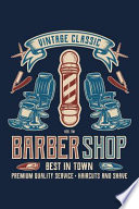 Vintage Classic Barber Shop Best In Town Premium Quality Haircuts And Shave