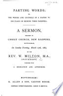 Parting Words; or, the wishes and counsels of a Pastor to his flock on bidding them farewell. A sermon [on Acts xx. 32], etc