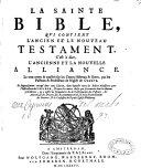 La Sainte Bible qui contient l'Ancien et le Nouveau Testament, c'est-à-dire l'ancienne et la nouvelle Alliance