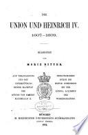 Bd. Die Union und Heinrich IV., 1607-1609, bearb. von M. Ritter