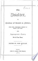 The Psalter  or Psalms of David in Metre  from the authorized version of Brady and Tate  with appropriate tunes  set in four parts  Edited by J  Hullah