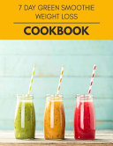 7 Day Green Smoothie Weight Loss Cookbook