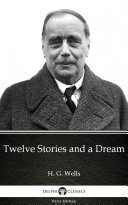 Twelve Stories and a Dream by H  G  Wells   Delphi Classics  Illustrated