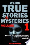 Weird True Stories and Mysteries Volume 1