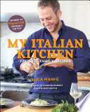 """My Italian Kitchen: Favorite Family Recipes from the Winner of MasterChef Season 4 on FOX"" by Luca Manfé, Gordon Ramsay, Joe Bastianich"