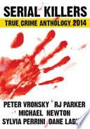 Serial Killers True Crime Anthology 2014 Vol  I