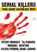 Serial Killers True Crime Anthology 2014 Vol. I
