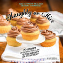 Naughty Or Nice Cookbook: The Ultimate Healthy Dessert Cookbook [2nd Edition]