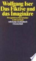 Das Fiktive und das Imaginäre  : Perspektiven literarischer Anthropologie