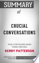 Summary of Crucial Conversations: Tools for Talking When ...