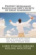 Prophet Muhammad Rasulullah Saw s Secrets of Great Leadership
