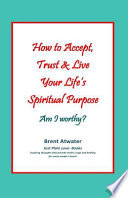 How to Accept  Trust   Live Your Life s Spiritual Purpose  Am I Worthy   Empower Your Spiritual Purpose in Life