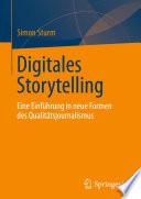 Digitales Storytelling  : Eine Einführung in neue Formen des Qualitätsjournalismus