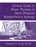 Clinical Guide to Music Therapy in Adult Physical Rehabilitation Settings