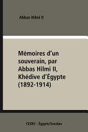 Mémoires d'un souverain, par Abbas Hilmi II, Khédive d'Égypte (1892-1914)