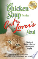 """""""Chicken Soup for the Cat Lover's Soul: Stories of Feline Affection, Mystery and Charm"""" by Jack Canfield, Mark Victor Hansen"""