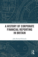 A History of Corporate Financial Reporting in Britain