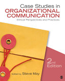 Case Studies in Organizational Communication: Ethical Perspectives and Practices
