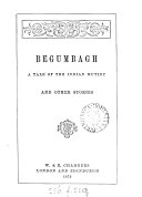 Begumbagh  a tale of the Indian mutiny  and other stories