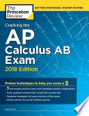 Cracking the AP Calculus AB Exam, 2018 Edition  : Proven Techniques to Help You Score a 5