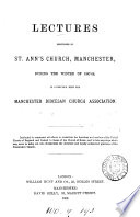 Lectures delivered in St  Ann s church  Manchester  during the winter of 1867 68  in connection with the Manchester diocesan Church association Book