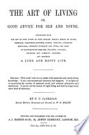 The art of living  or  Good advice for old and young Book