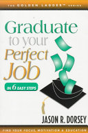 Graduate to Your Perfect Job in Six Easy Steps Book