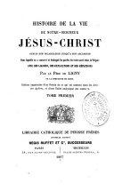 Histoire de la vie de Notre Seigneur Jésus-Christ depuis son incarnation jusqu'à son ascension