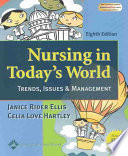 """""""Nursing in Today's World: Trends, Issues & Management"""" by Janice Rider Ellis, Celia Love Hartley"""