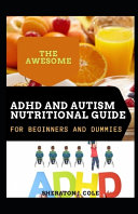 The Awesome ADHD And Autism Nutritional Guide For Beginners And Dummies