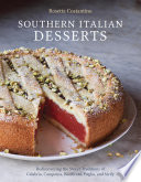 """Southern Italian Desserts: Rediscovering the Sweet Traditions of Calabria, Campania, Basilicata, Puglia, and Sicily [A Baking Book]"" by Rosetta Costantino, Jennie Schacht"