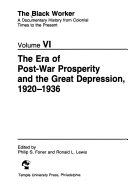 The Black Worker  The era of post war prosperity and the Great Depression  1920 1936