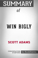 Summary of Win Bigly by Scott Adams  Conversation Starters Book PDF