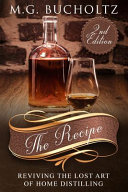 The Recipe  Reviving the Lost Art of Home Distilling Book