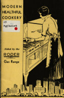 Modern Healthful Cookery:aided by the Roper Gas Range