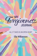 My Forgiveness Journal All It Takes Is An Open Heart