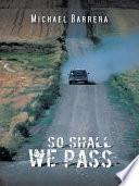 So Shall We Pass