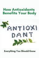 How Antioxidants Benefits Your Body