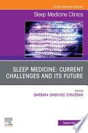 Sleep Medicine  Current Challenges and its Future  An Issue of Sleep Medicine Clinics  An Issue of Sleep Medicine Clinics