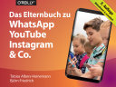 Das Elternbuch zu WhatsApp, YouTube, Instagram & Co.