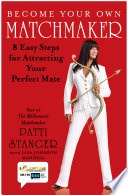 """Become Your Own Matchmaker: 8 Easy Steps for Attracting Your Perfect Mate"" by Patti Stanger, Lisa Johnson Mandell"