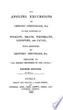 The Angling Excursions of Gregory Greendrake, Esq. [pseud., I.e. J. Coad] in the Counties of Wicklow, Meath, Westmeath, Longford, and Cayan, with Additions, by Geoffrey Greydrake, Esq. [pseud., I.e. Thomas Ellingsale] Dedicated to