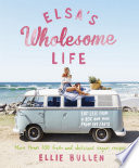 """Elsa's Wholesome Life: Eat Less from a Box and More from the Earth"" by Ellie Bullen"