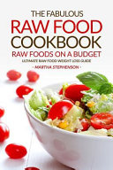 The Fabulous Raw Food Cookbook - Raw Foods on a Budget