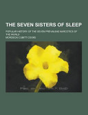 The Seven Sisters of Sleep; Popular History of the Seven Prevailing Narcotics of the World
