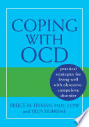 """""""Coping with OCD: Practical Strategies for Living Well with Obsessive-Compulsive Disorder"""" by Bruce M. Hyman, Troy DuFrene"""