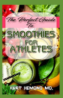 The Perfect Guide To Smoothies For Athletes