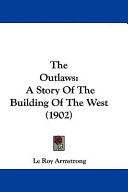 The Outlaws  A Story of the Building of the West  1902